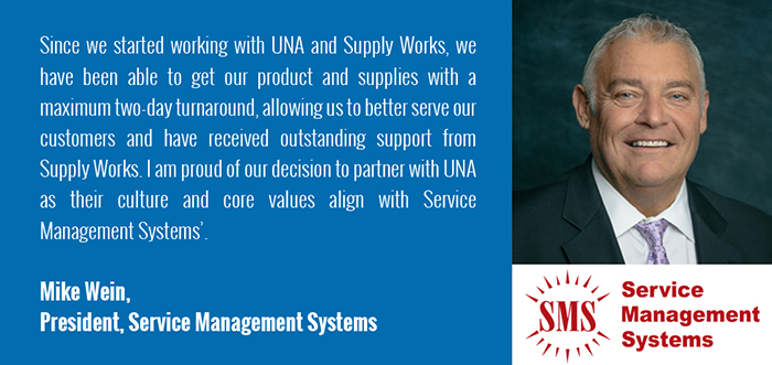 Since we started working with UNA and Supply Works, we have been able to get our product and supplies with a maximum two-day turnaround, allowing us to better serve our customers and have received outstanding support from Supply Works. I am proud of our decision to partner with UNA as their culture and core values align with Service Management Systems.